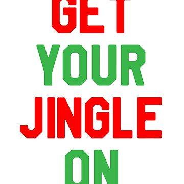 Get Your Jingle On - Funny Christmas Jingle Bells Gift by lookhumandesign