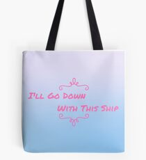 I'll Go Down With This Ship Tote Bag