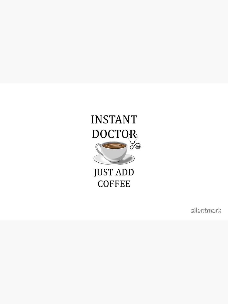 Sofortiger Doktor füge einfach Kaffee hinzu von silentmark