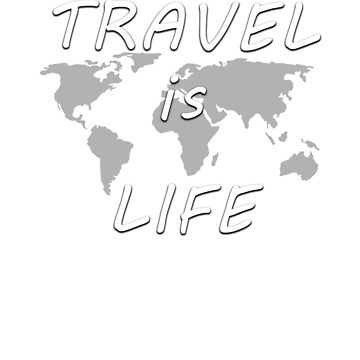 Travel is Life Shirts, Mugs and Gifts by sumrgurl