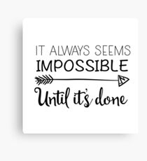 It Always Seems Impossible Until it's Done Motivational Quote Canvas Print