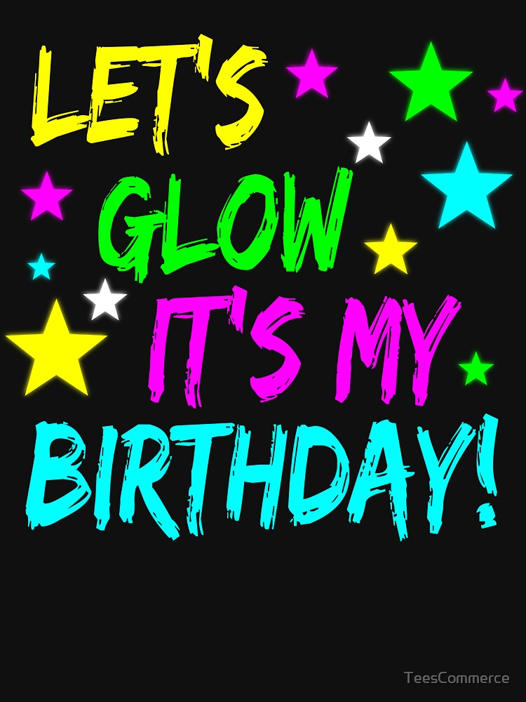 Lets Glow Its My Birthday T Shirt Girls Neon Party Tees By TeesCommerce