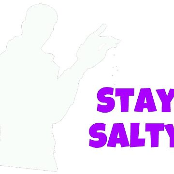 Stay salty by TeeVeeP