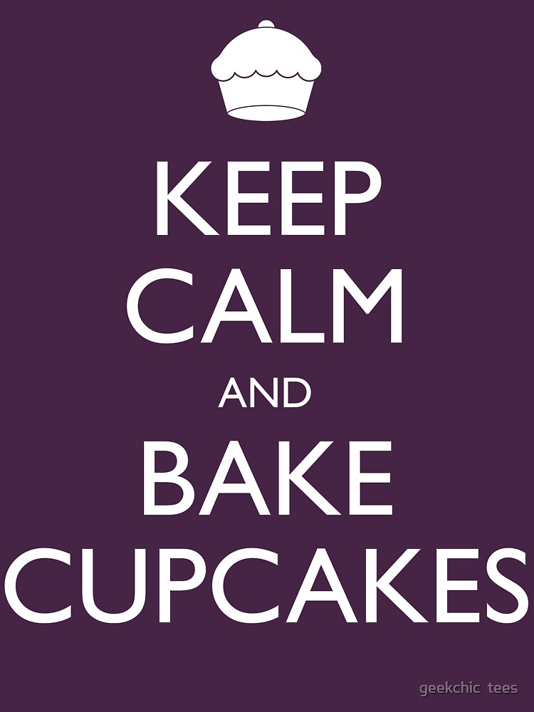 Keep Calm and Bake Cupcakes by geekchic