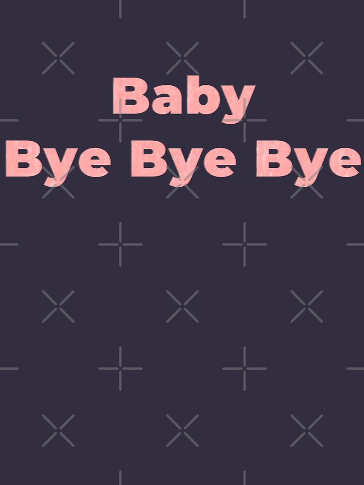 Baby, Bye Bye Bye by misterpillows