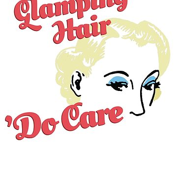 Glamping Hair -- 'Do Care by LADGraphics