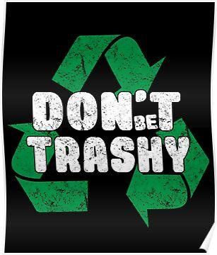Don't be Trashy - Earth Day 2018 Funny Recycling Joke
