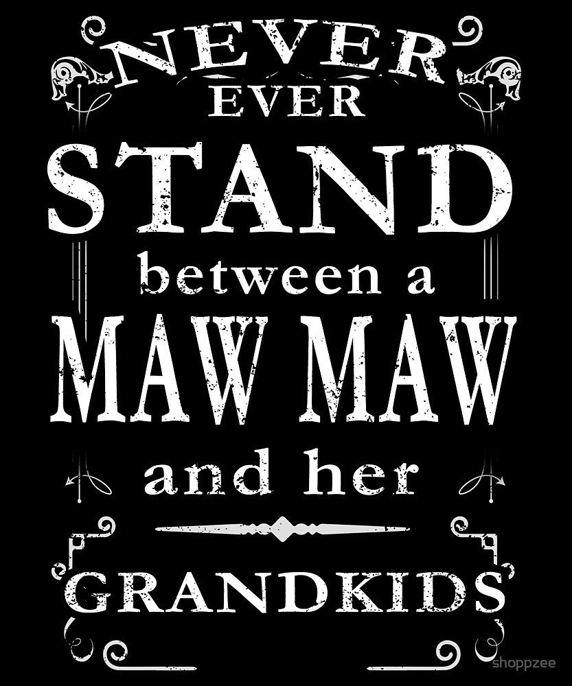 Never Stand Between Maw Maw Grandkids by shoppzee