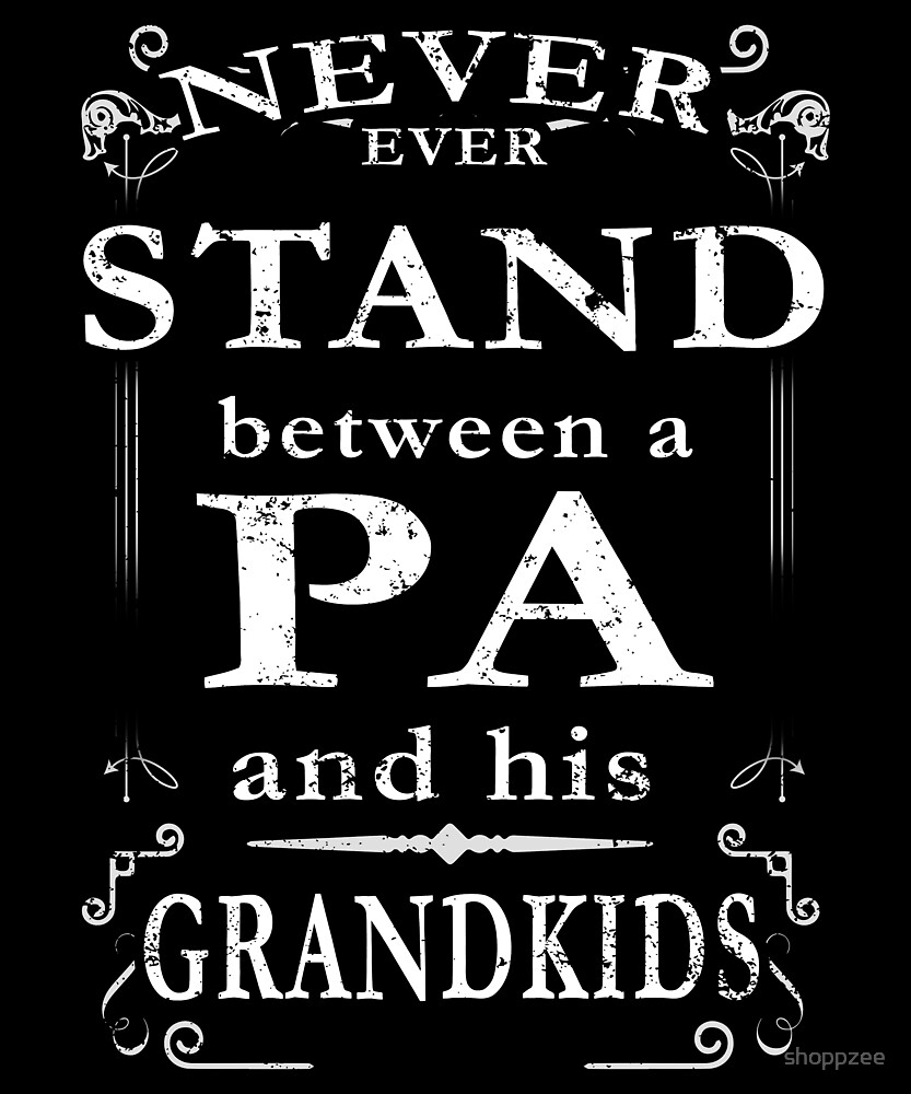 Never Stand Between Pa Grandkids by shoppzee