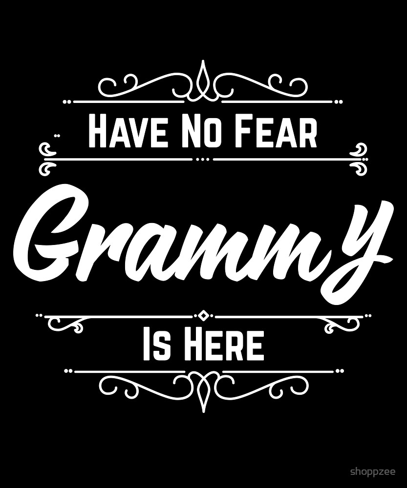 Have No Fear Grammy Is Here by shoppzee