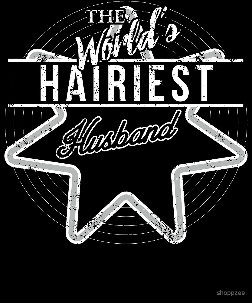 The Worlds Hairiest Husband Gifts Funny by shoppzee