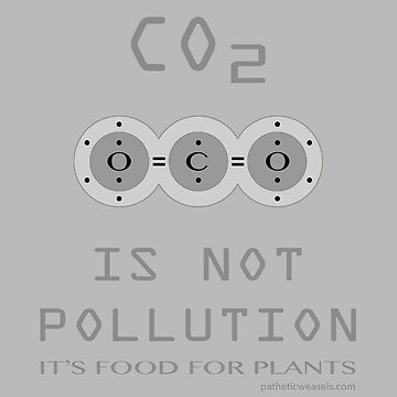 CO2 IS NOT POLLUTION by PatheticWeasels