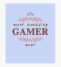 Most Amazing Gamer Ever T-Shirt, Phone Cases And Other Gifts Photographic Print