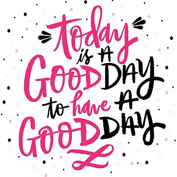 Today is a good day to have a good day t-shirt, women's tee, tshirt for her  by anodyle