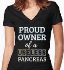 Proud Owner Of A Useless Pancreas Funny Sarcastic  Women's Fitted V-Neck T-Shirt
