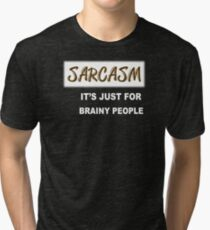 Sarcasm It's Just For Brainy People Tri-blend T-Shirt