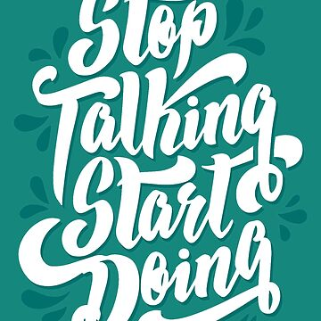 Stop Talking and Start Doing t-shirt , quotes tshirt !  by anodyle
