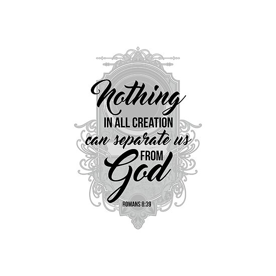Christian quotes -  Romans 8:39 - Nothing can separate us from God by ChristianStore