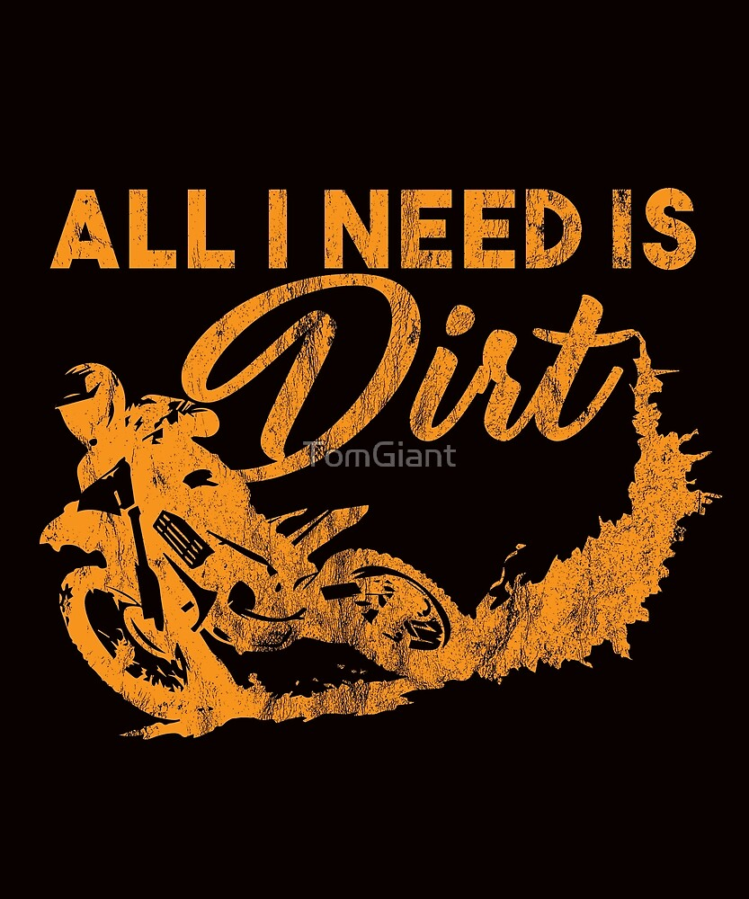 All I Need Is Dirt Shirt - Gift by TomGiant