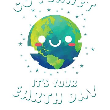 Go Planet It's Your Earth Day - Earth Day T-Shirt by hudsonvibes