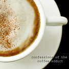 Confessions of the Coffee Addict by the-novice