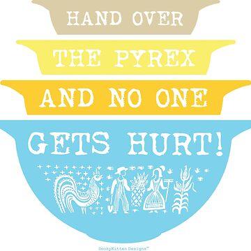 Hand Over the Pyrex and No One Gets Hurt - Butterprint by smokykitten