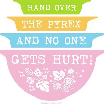 Hand Over The Pyrex No One Gets Hurt - Gooseberry by smokykitten