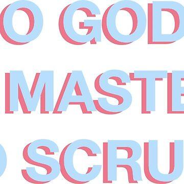 NO GODS, NO MASTERS, NO SCRUBS. by valyrianheart