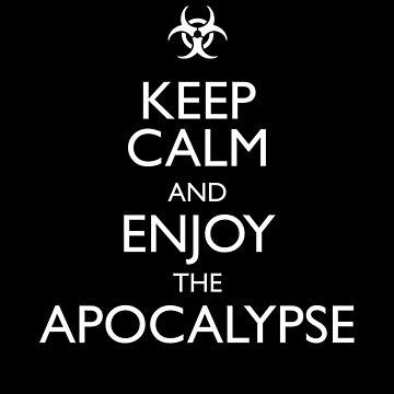 Keep calm and enjoy the apocalypse von monsterplanet