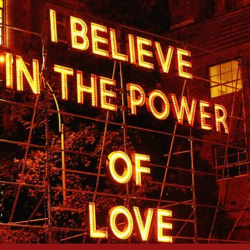 I believe in the POWER OF LOVE by NICHEPRINTSNYC by NichePrints