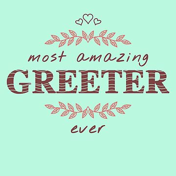 Most Amazing Greeter Ever T-Shirt, Phone Cases And Other Gifts by MemWear