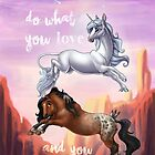 Do What You Love - Horse and Unicorn by Unicornarama