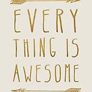 Everything is Awesome by sandra arduini