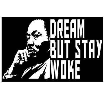 Dream But Stay Woke - Martin Luther King Shirt by drakouv