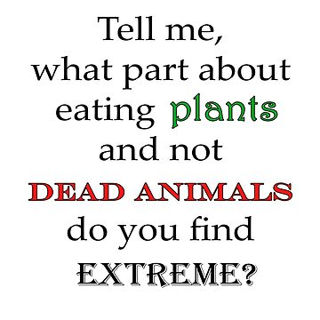 Eat Plants Not Dead Animals (for light shirts) by Compassion4Life