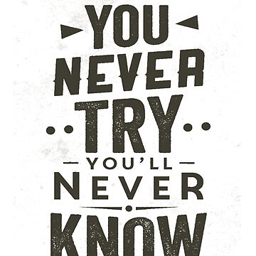 If You never TRY You Will Never Know t-shirt , quote shirt , unisex tees  by anodyle
