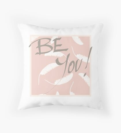 Be You! #redbubble #motivational Throw Pillow