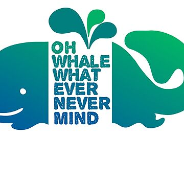 Oh Whale, Whatever, Nevermind de MayaTauber