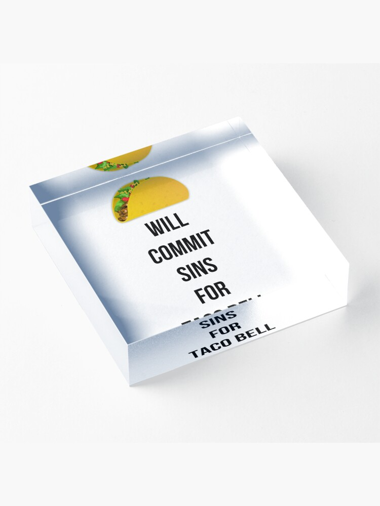Alternate view of Will commit sins for Taco Bell Acrylic Block