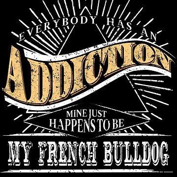 Addiction Is My French Bulldog Shirt Gift Dog Shirt by shoppzee