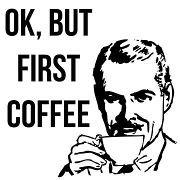 OK, pero primer café de MayaTauber