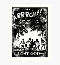 Arrrghh!! a BONES of the LOST GOD t-shirt Art Print