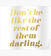 Don't Be Like the Rest of Them Darling Faux Gold Foil Poster