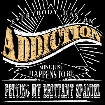 Addiction Is Brittany Spaniel Shirt Gift Dog Lover Shirt by shoppzee