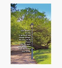Life does not let you to go back and change things. Motivational quote Photographic Print
