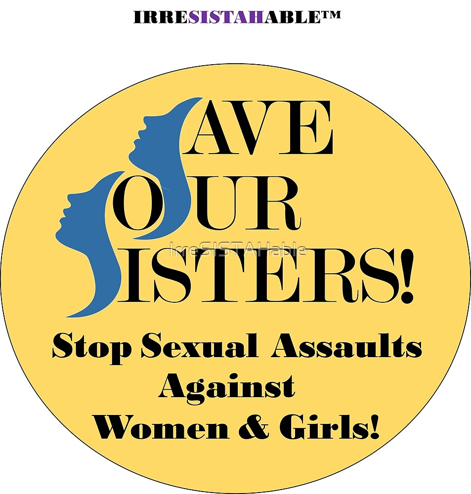 Stop Sexual Assault Women & Girls by IrreSISTAHable