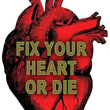 Fix Your Heart or Die by MondoDellamorto