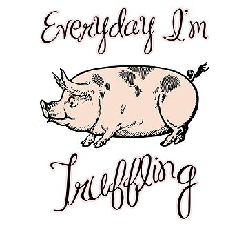 Everyday I'm Truffling by INFIDEL