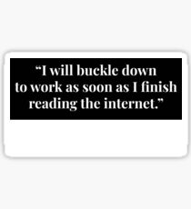 """""""I will Buckle Down to Work as soon as I Finish the Internet."""" Stewart Brand Sticker"""
