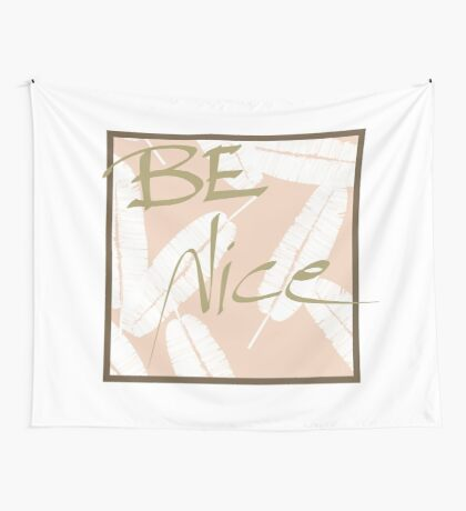 Be Nice #redbubble #motivational Wall Tapestry